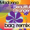 Madonna  - Beautiful Stranger (BAQ edit) UNOFICCIAL REMIX