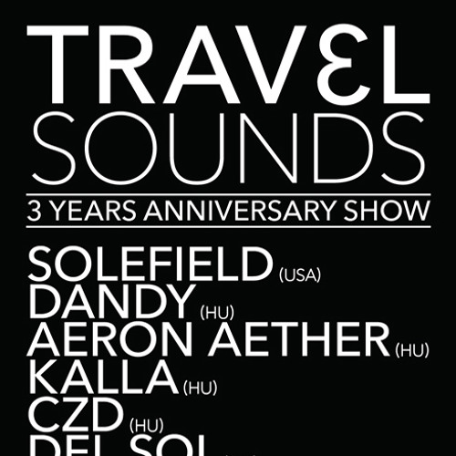 Travel Sounds 3rd Anniversary Show @ Frisky Radio ~ Solefield Guest Mix