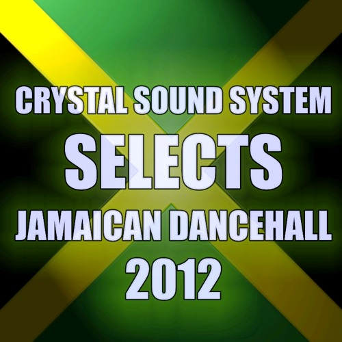 Crystal Sound System Selects Jamaican Dancehall 2012