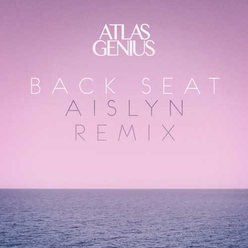 Atlas Genius - Back Seat (Aislyn Remix)