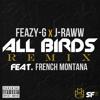 All Birds (Remix) (Feat. French Montana) - J-Raww & Feazy-G