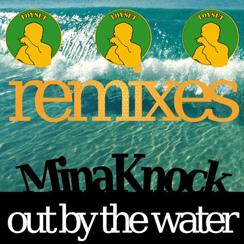 Mina Knock - Out by the water (Grimed up mix by Loyset)