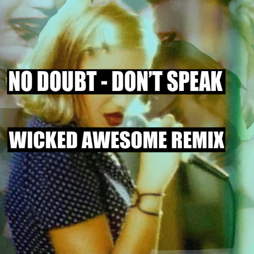No Doubt - Don't Speak (Wicked Awesome Remix)