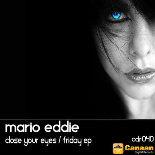 Mario Eddie - Close Your Eyes (Original Mix) [Canaan Digital Records]