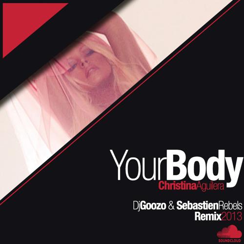 C . A - Your Body (Dj Goozo & Sebastien Rebels Rmxx 2013)