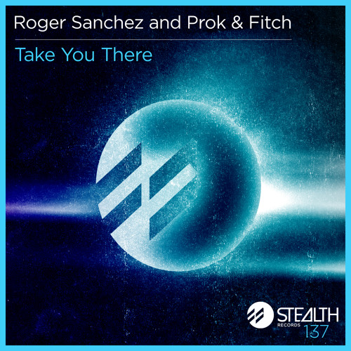 Roger Sanchez and Prok & Fitch - Take You There (Original mix)