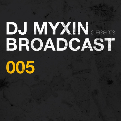 DJ Myxin pres. Broadcast 005 (25-11-2012)