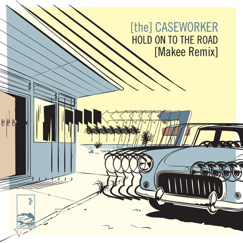 [The] Caseworker - 'Hold On To The Road (Makee Remix)'