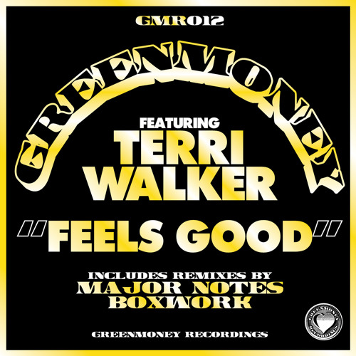 GMR012 - Greenmoney - Feels Good (feat Terri Walker) + Boxwork and Major Notes remixes