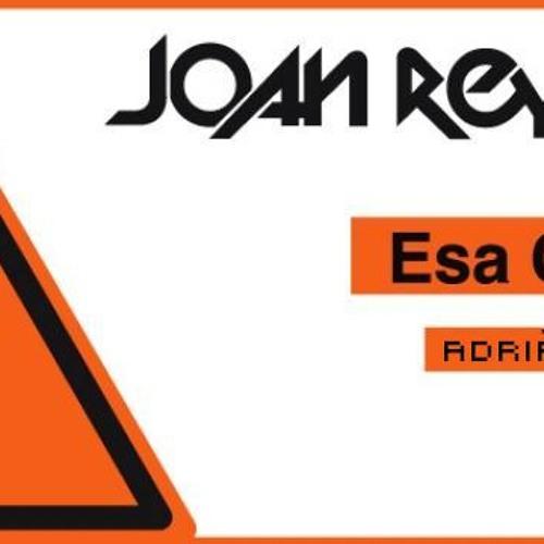 Joan Reyes - Esa Chica (Adrià Lomba Remix) FREE DOWNLOAD!!! [LINK WAV]
