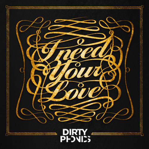I Need Your Love by Dirtyphonics