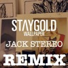 StayGold - Wallpaper (Jack Stereo Remix)