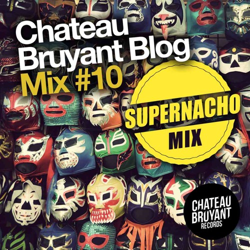Chateau Bruyant Blog Mix #10 - SUPERNACHO (Free DL)