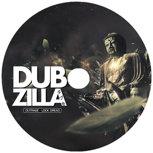 Dubzilla Recordings - DZ009 - OUTRAGE - Lock Dread - OUT NOW !!!