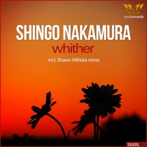 Shingo Nakamura - Whither (Original Mix) [Silk Royal]