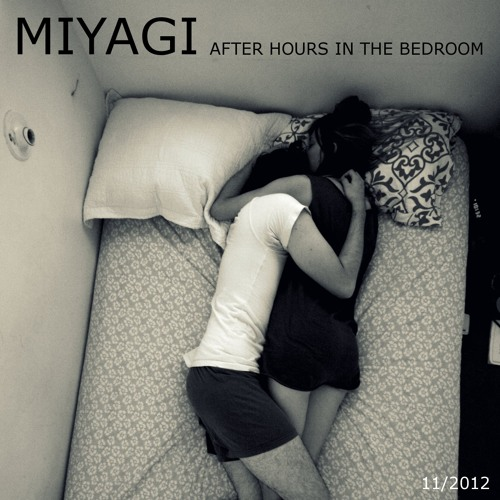 Miyagi - After Hours In The Bedroom (Mix 11/2012)