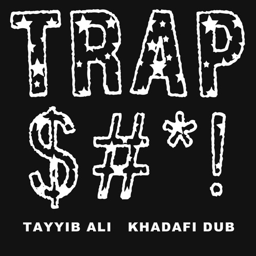 Trap $# ! (Full Version) - Khadafi Dub & Tayyib Ali