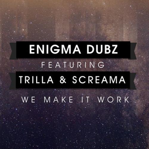 Enigma Dubz Feat. Trilla & Screama - Make It Work (DJ Cable Remix)