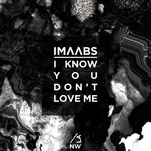 Imaabs - I know you don´t love me (Ezekiel remix)
