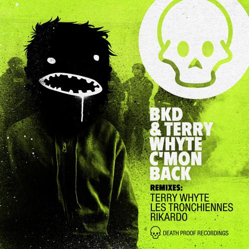 BKD & Terry Whyte - C'mon Back (Les Tronchiennes Remix) [Death Proof Recordings]