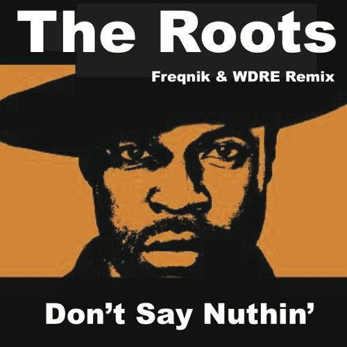 "The Roots "" Dont Say Nuthin  Crime Funk Remix"""