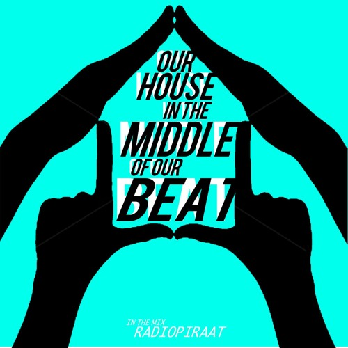 RADIOPIRAAT-inthemix-OUR HOUSE IN THE MIDDLE OF OUR BEAT