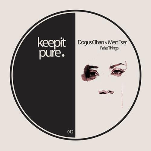 Dogus Cihan & Mert Eser - False Things (Preview)