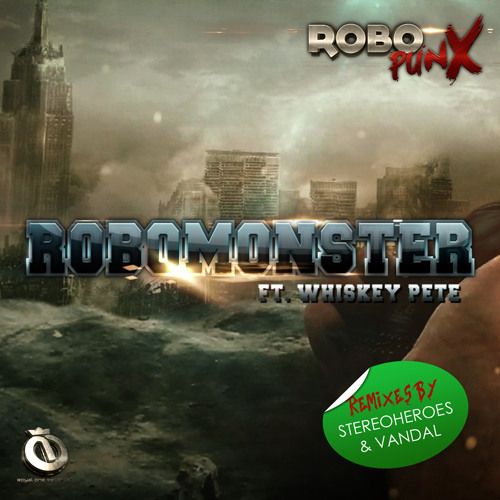 Robopunx & Whiskey Pete: Robomonster (Stereoheroes Remix) OUT NOW!