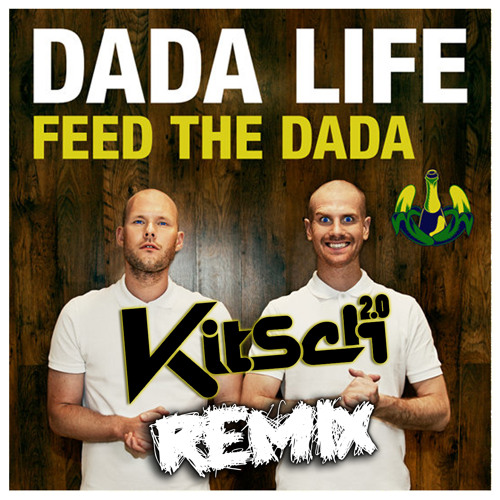 Dada Life - Feed the Dada (KitSch 2.0 Remix) CONTEST WINNER
