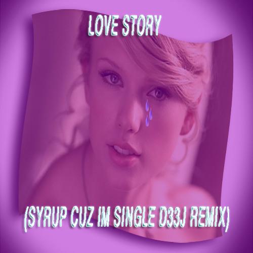 Love Story (Syrup Cuz Im Single D33J Remix)