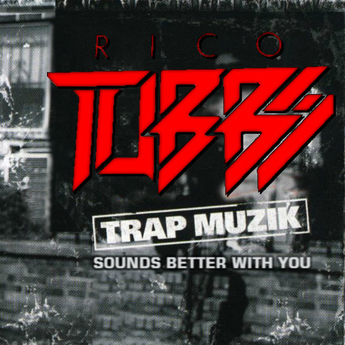 Rico Tubbs - Trap Muzik Sounds Better With You - free dl