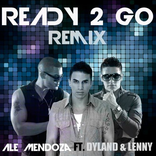 (134) Ale Mendoza Ft. Dyland   Lenny  Ready 2 Go [Merengue Electronico Dj Randy Edit]