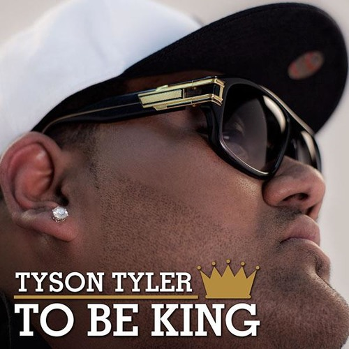 Tyson Tyler - To Be King [Remix] [Produced by Yorel] [Free Download]