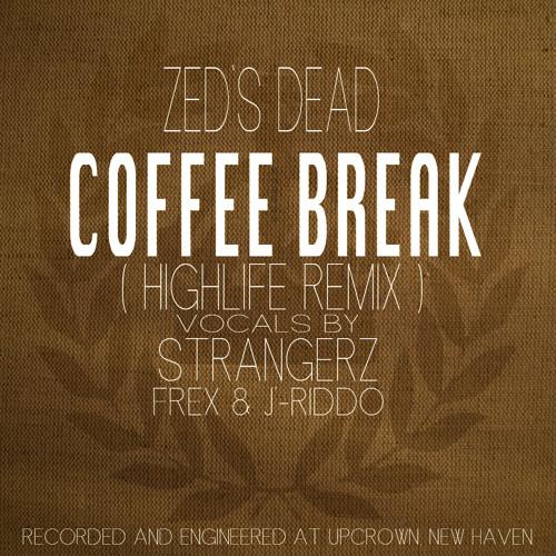 Coffee Break - Zed's Dead ( Trap Remix by HighLife ) Vocals By StrangerZ (Frex & J-Riddo)