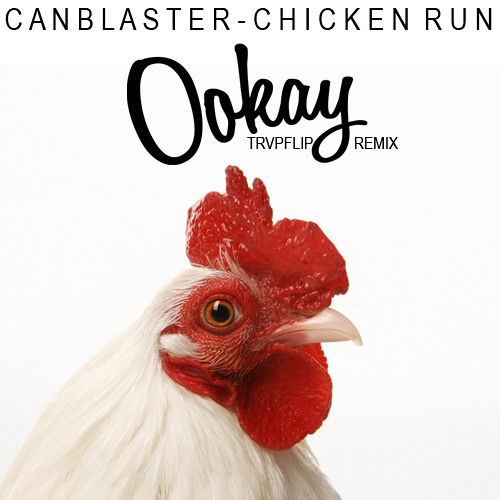 Canblaster - Chicken Run (Ookay Trapflip Remix) ///CLICK-BUY-4-FREEDOWNLOAD///