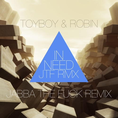 Toyboy & Robin - In Need (Jabba The Fuck Remix)