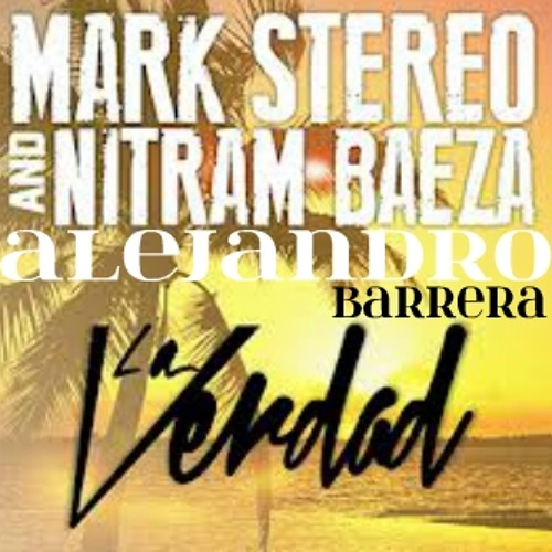 Mark Stereo & Nitram Baeza - La Verdad ( Alejandro Barrera HCS Rmx )