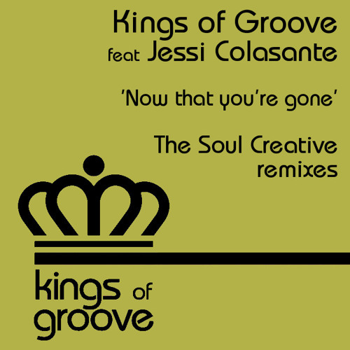 Kings of Groove feat Jessi Colasante - Now that you´re gone ( The Soul Creative remix )