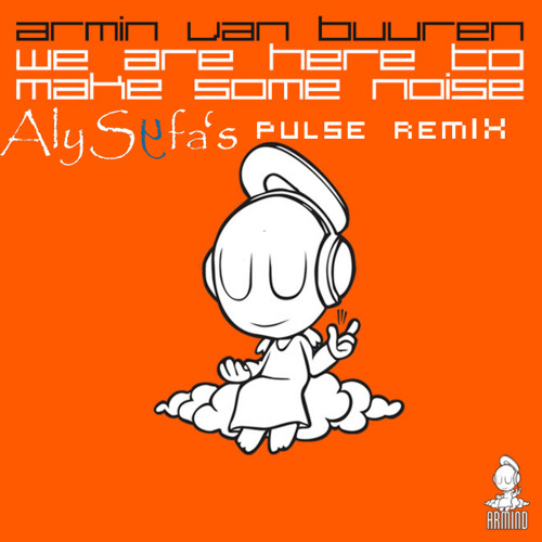 Armin Van Buuren We are Here to Make Some Noise (AlySyfa's Pulse Remix) [Download available]