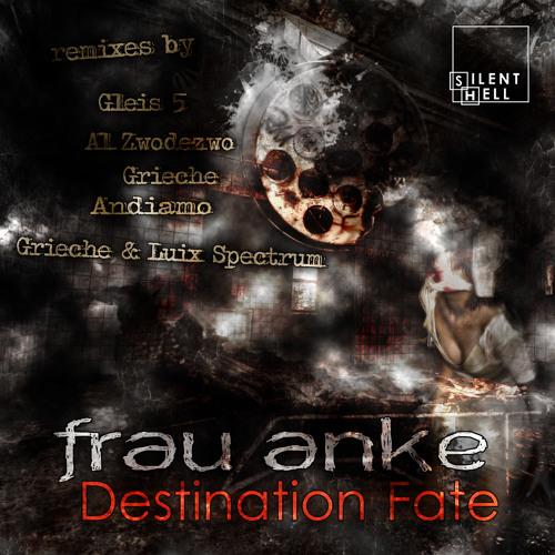 Frau Anke - Destination Fate (Grieche & Luix Spectrum Remix) cut on Silent Hell Rec