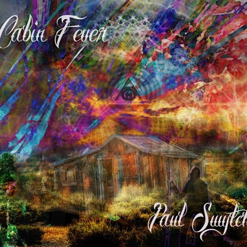 Paul Swytch ft. Alecia Patterson ~ Cabin Fever Remixes