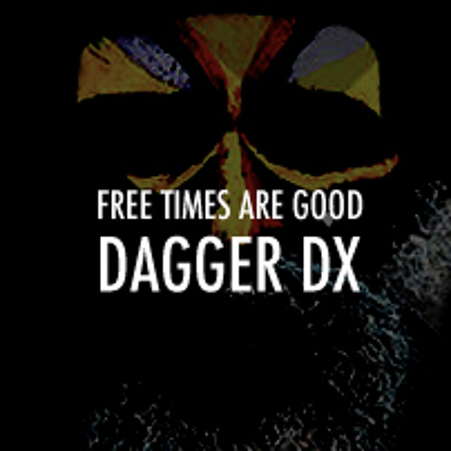Free Times Are Good - Dagger DX