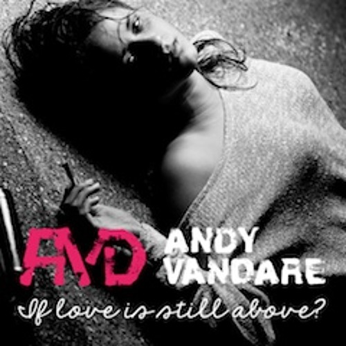 "ANDY VANDARE feat. M.Podulka - ""If Love Is Still Above ?"""
