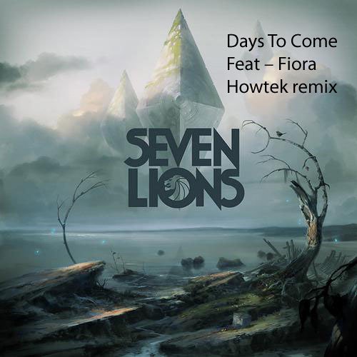 Preview Seven Lions -Days To Come feat Fiora (Howtek rmx)