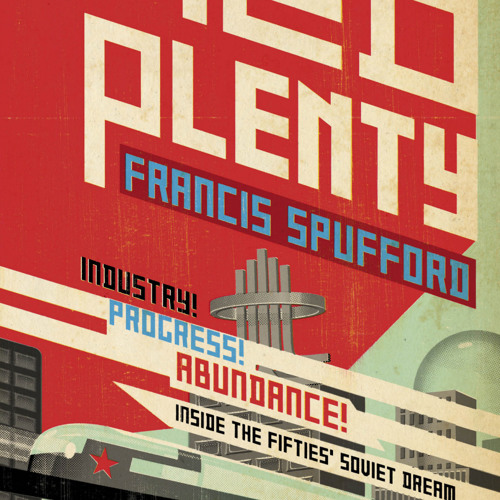 Francis Spufford: An extract from Red Plenty (2 of 3)