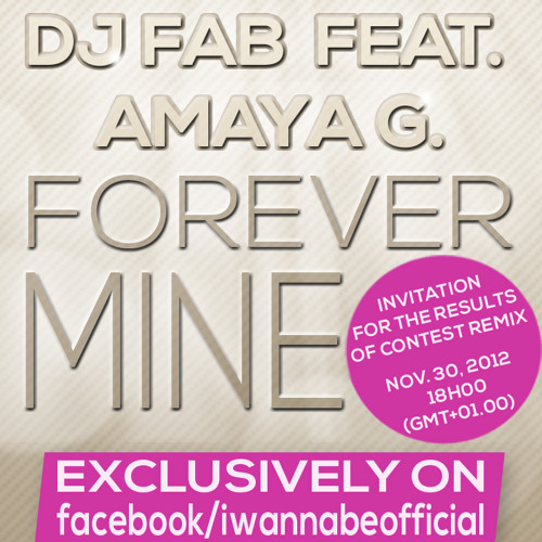 DJ FAB Feat. AMAYA G. 'FOREVER MINE' REMIX CONTEST RESULTS NOVEMBER 30, 2012 (PARIS GMT+01.00)