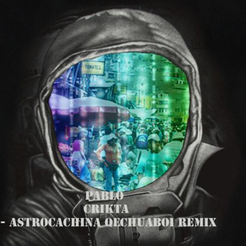02 - Astrocachina (qechuaboi rmx)