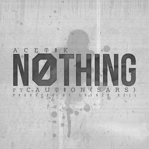 "Acetik ""Nothing"" Ft. Caution (prod. Chenzo Kell)"