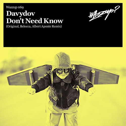 Davydov - Don't need know full (Albert Aponte Knowledge Remix) / WAZZUP? RECORDS