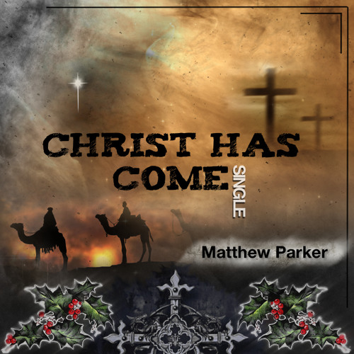 Matthew Parker - Christ Has Come (Available on iTunes!!!)